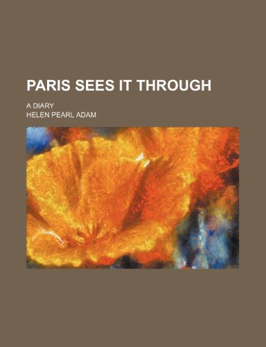 Paris Sees It Through; A Diary