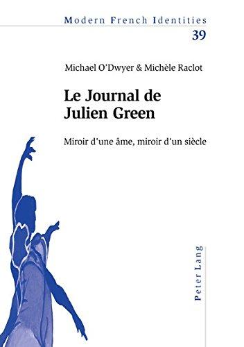 Le Journal de Julien Green: Miroir D'Une AME, Miroir D'Un Siecle (Modern French Identities)