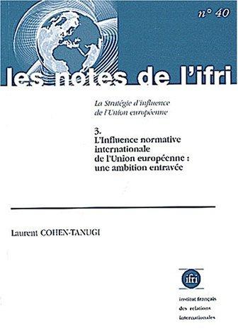 La stratégie d'influence de l'Union européenne. Tome 3, L'influence normative internationale de l'Union européenne : une ambition entravée