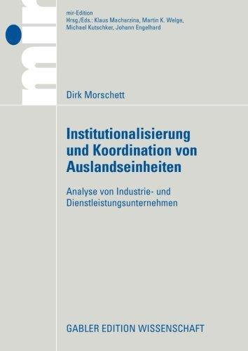 Institutionalisierung und Koordination von Auslandseinheiten: Analyse von Industrie- und Dienstleistungsunternehmen (mir-Edition) (German Edition) by Dirk Morschett (2007-11-27)