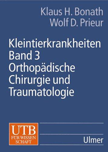 Kleintierkrankheiten, Bd.3, Orthopädische Chirurgie und Traumatologie
