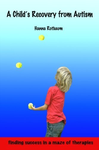 A Child's Recovery from Autism: Finding Success in a Maze of Therapies by Hanna Rotbaum (2013-02-17)