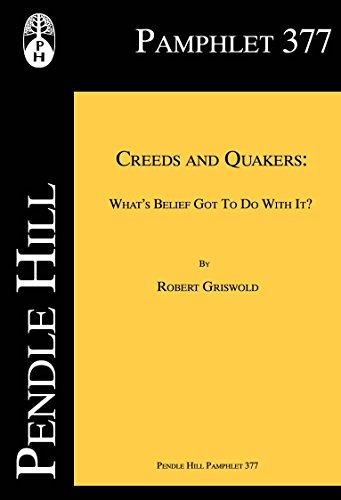 creeds-and-quakers-whats-belief-got-to-do-with-it-pendle-hill-pamphlets-book-377-english-edition