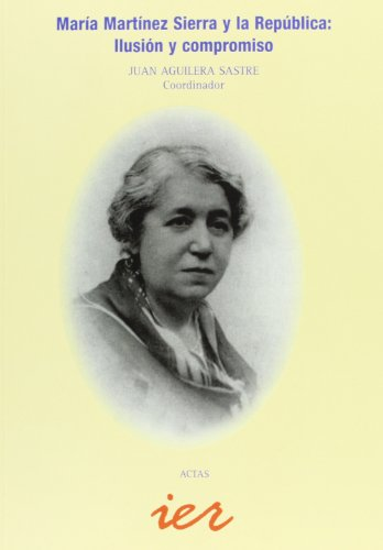 María Martínez Sierra y la República: ilusión y compromiso: II Jornadas sobre María Lejárraga (Actas) por Juan Aguilera