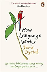 How Language Works: How Babies Babble, Words Change Meaning and Languages Live or Die