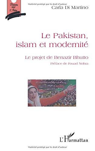 Le Pakistan, islam et modernite : Le projet de Benazir Bhutto