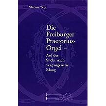 Die Freiburger Praetorius-Orgel - Auf der Suche nach vergangenem Klang (Reihe Voces)