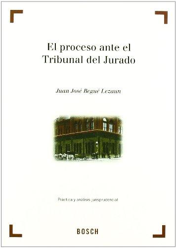 El proceso ante el Tribunal del Jurado: Práctica y análisis jurisprudencial por Juan José Begué Lezaun