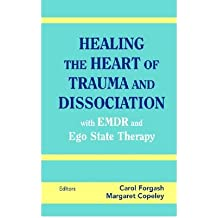 [(Healing the Heart of Trauma and Dissociation with EMDR and EGO State Therapy)] [Author: Carol Forgash] published on (January, 2008)