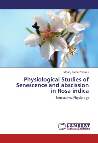Physiological Studies of Senescence and abscission in Rosa indica: Senescence Physiology