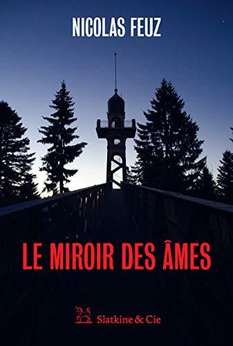 Le Miroir des âmes: Un polar envoûtant par Nicolas Feuz