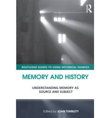 Memory and History: Understanding Memory as Source and Subject (Routledge Guides to Using Historical Sources) (Paperback) - Common