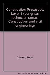 Construction Processes: Level 1 (Longman technician series. Construction and civil engineering)