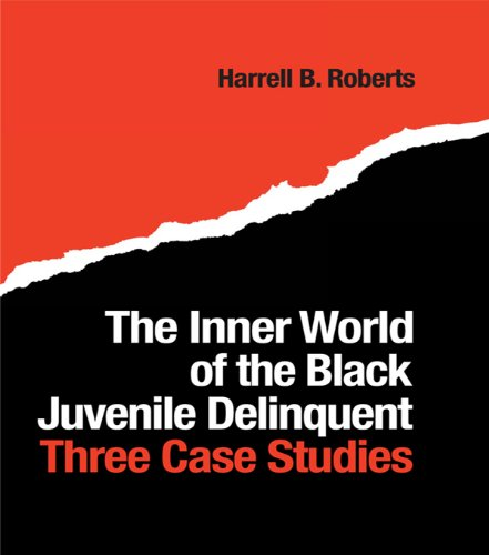 The Inner World of the Black Juvenile Delinquent: Three Case Studies por Harrell B. Roberts