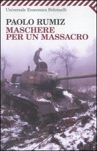 Maschere per un massacro. Quello che non abbiamo voluto sapere della guerra in Jugoslavia (Universale economica) por Paolo Rumiz