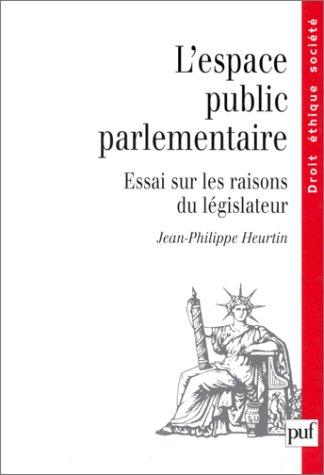 L' Espace public parlementaire : Essai sur les raisons du legislateur par Jean-Philippe Heurtin