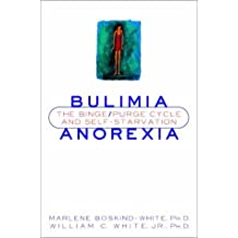 Bulimia Anorexia: The Binge/purge Cycle and Self Starvation