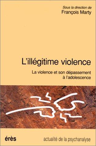 L'ILLEGITIME VIOLENCE. La violence et son dépassement à l'adolescence