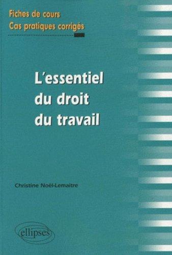 L'essentiel du droit de travail fiches de cours & cas pratiques corrigés par Christine Noël-Lemaitre