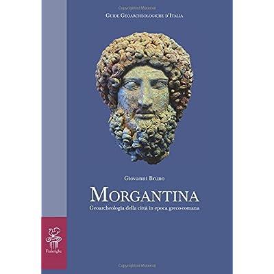 Morgantina: Geoarcheologia Della Città In Epoca Greco-Romana