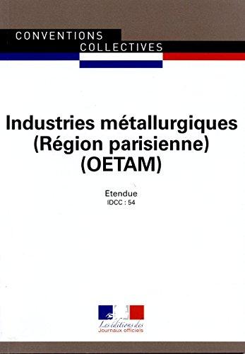Industries métallurgiques OETAM Région parisienne - Convention collective régionale étendue 22ème édition - Brochure n°3126 - IDCC : 54