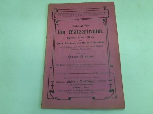 Gesangstexte. Ein Walzertraum. Operette in drei Akten. Mit Benützung einer Novelle aus Hans Müllers Buch der Abenteuer