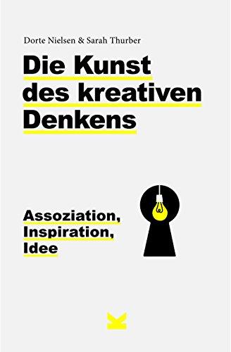Die Kunst des kreativen Denkens. Assoziation, Inspiration, Idee
