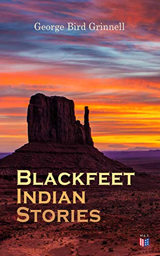 Blackfeet Indian Stories (English Edition) por George Bird Grinnell