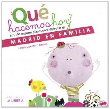 Descargar Libro ¿Que hacemos hoy?: Los 100 mejores planes para disfrutar de Madrid en familia de Laura Guerrero Orpez