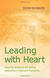 Leading with Heart: Powerful Wisdoms for lasting leadership in Network Marketing