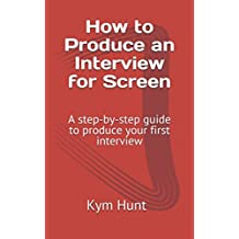 How to Produce an Interview for Screen: A step-by-step guide to produce your first interview
