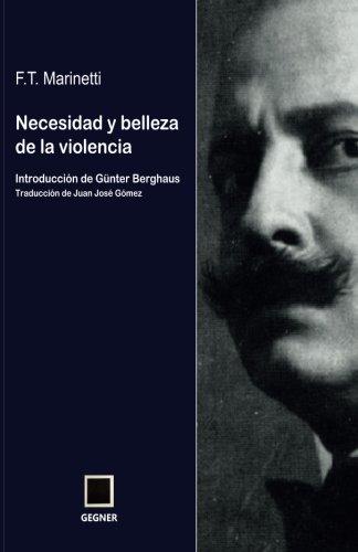 Necesidad y belleza de la violencia: Volume 6 (Gegner) por F T Marinetti