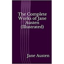 The Complete Works of Jane Austen (Illustrated) (English Edition)