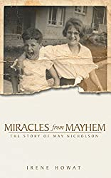 Miracles from Mayhem: The story of May Nicholson (Biography)