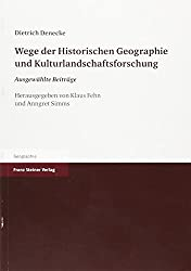 Wege Der Historischen Geographie Und Kulturlandschaftsforschung: Ausgewahlte Beitrage Zum 70. Geburtstag Herausgegeben
