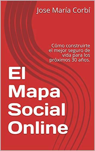 El Mapa Social Online: Cómo construirte el mejor seguro de vida para los próximos 30 años. por Jose María Corbí