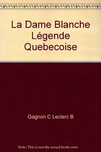 La Dame Blanche. Légende Quebecoise