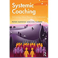 Systemic Coaching: Delivering Value Beyond the Individual (English Edition)