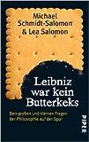 Leibniz war kein Butterkeks: Den großen und kleinen Fragen der Philosophie auf der Spur ( 12. November 2012 )