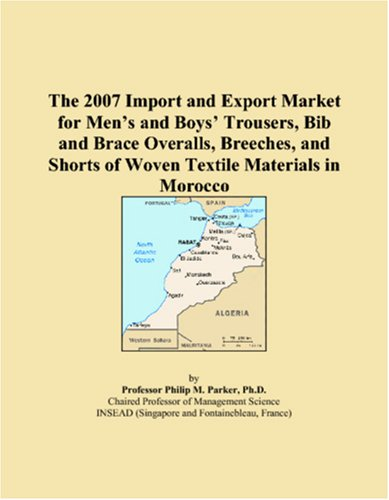 The 2007 Import and Export Market for Men�s and Boys� Trousers, Bib and Brace Overalls, Breeches, and Shorts of Woven Textile Materials in Morocco