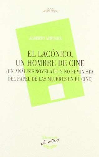 El lacónico, un hombre de cine : un análisis novelado y no feminista del papel de las mujeres en el cine