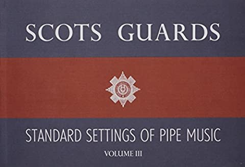 Scots Guards Standard Settings Of Pipe Music - Volume III