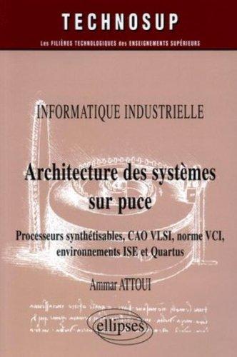 Architecture des systèmes sur puce : Processeurs synthétisables, CAO VLSI, norme VCI, environnement ISE et Quartus