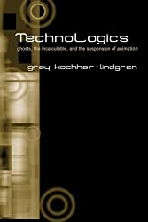TechnoLogics: Ghosts, the Incalculable, and the Suspension of Animation (SUNY series in Postmodern Culture) by Gray Kochhar-Lindgren (2004-12-30)