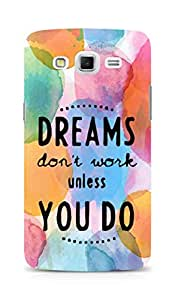 AMEZ dreams dont work unless you do Back Cover For Samsung Galaxy Grand Max