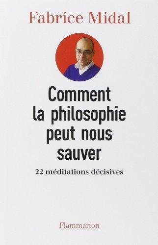 Comment la philosophie peut nous sauver : 22 méditations décisives de Fabrice Midal (11 février 2015) Broché