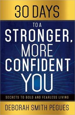 [(30 Days to a Stronger, More Confident You : Secrets to Bold and Fearless Living)] [By (author) Deborah Smith Pegues] published on (February, 2015)