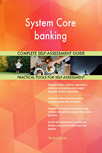 System Core banking All-Inclusive Self-Assessment - More than 700 Success Criteria, Instant Visual Insights, Comprehensive Spreadsheet Dashboard, Auto-Prioritized for Quick Results