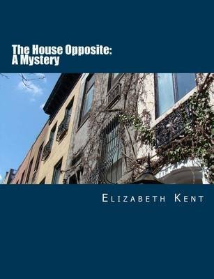 [The House Opposite : A Mystery [Large Print Edition]] (By (author)  Elizabeth Kent , Edited by  Summit Classic Press) [published: October, 2013]