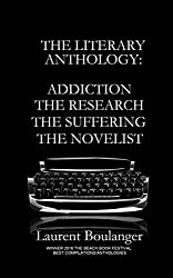 The Literary Anthology: Addiction The Research The Suffering The Novelist (English Edition)